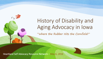 History of Disability and Aging Advocacy in Iowa - Presentation slides in PDF